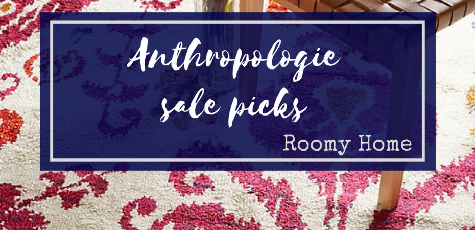 Anthropologie sale spring sale picks 2018 Roomy Home homes interiors shopping